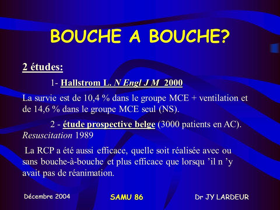 BOUCHE A BOUCHE 2 études: 1- Hallstrom L. N Engl J M 2000