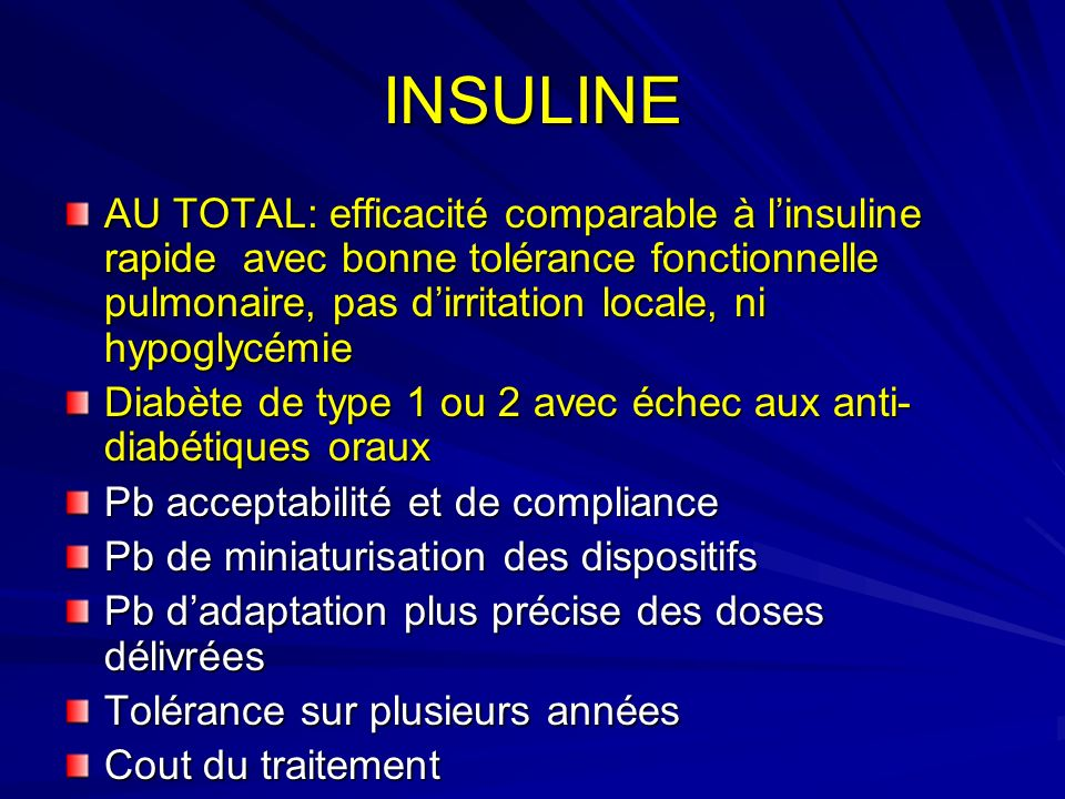 INSULINE AU TOTAL: efficacité comparable à l'insuline rapide avec bonne tolérance fonctionnelle pulmonaire, pas d'irritation locale, ni hypoglycémie.