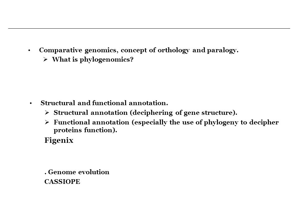 Figenix Comparative genomics, concept of orthology and paralogy.
