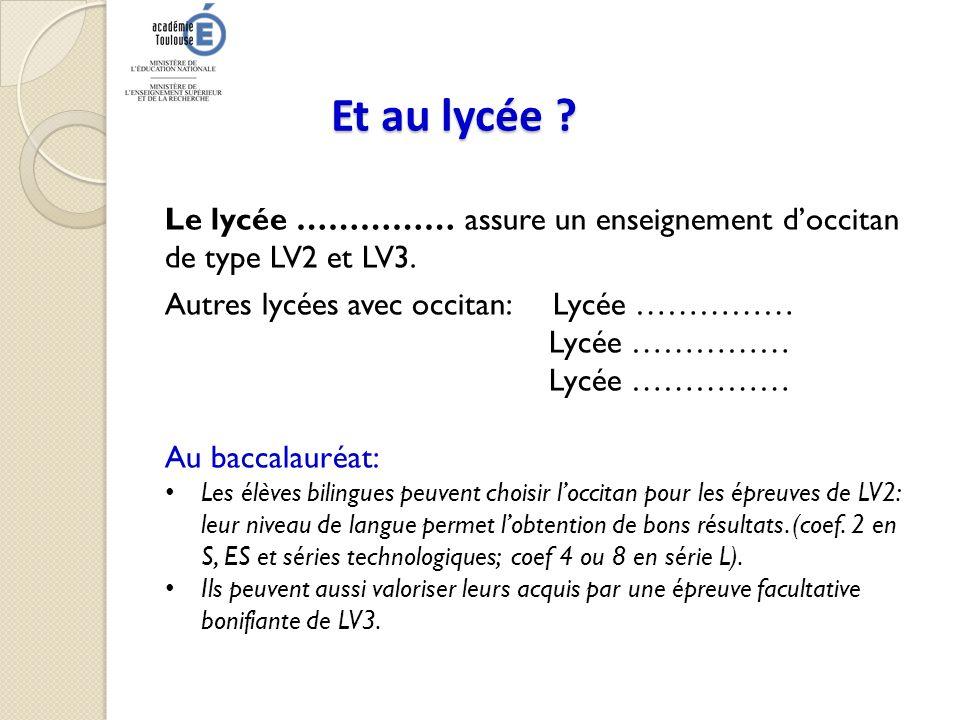 Et au lycée Le lycée …………… assure un enseignement d'occitan de type LV2 et LV3. Autres lycées avec occitan: Lycée ……………