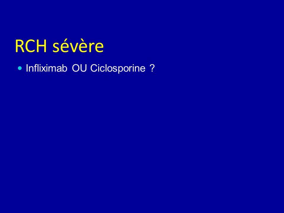RCH sévère Infliximab OU Ciclosporine