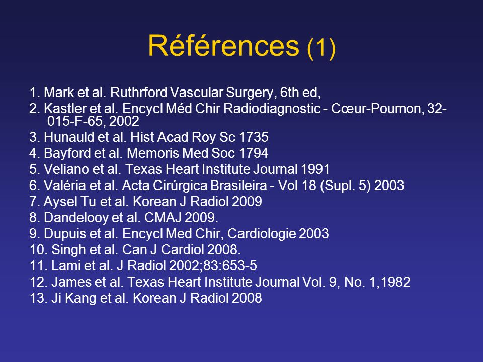 Références (1) 1. Mark et al. Ruthrford Vascular Surgery, 6th ed,