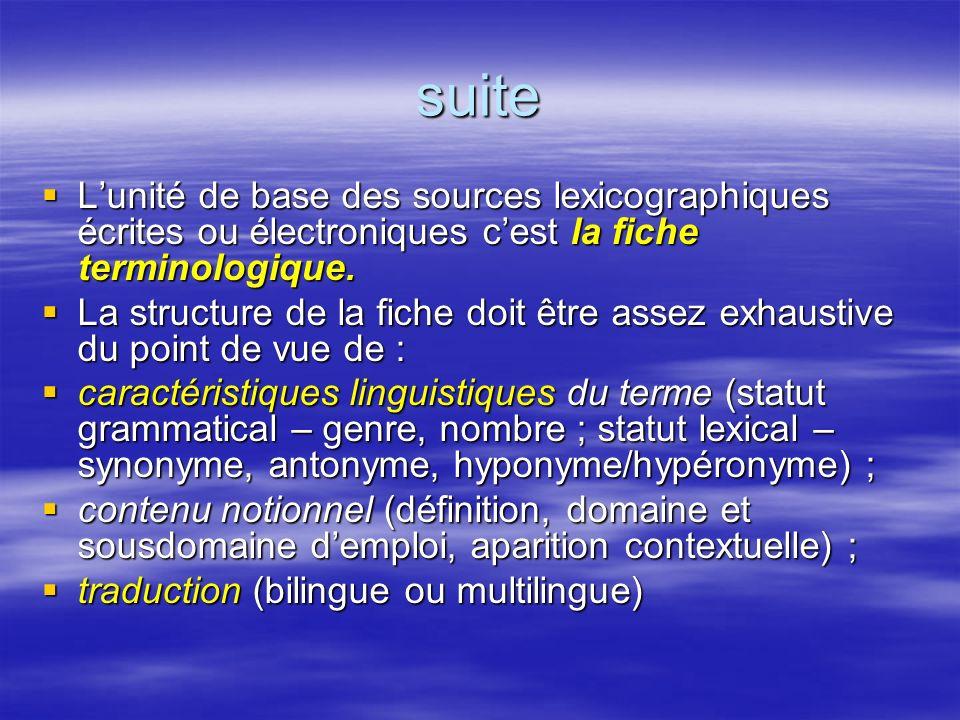 suite L'unité de base des sources lexicographiques écrites ou électroniques c'est la fiche terminologique.