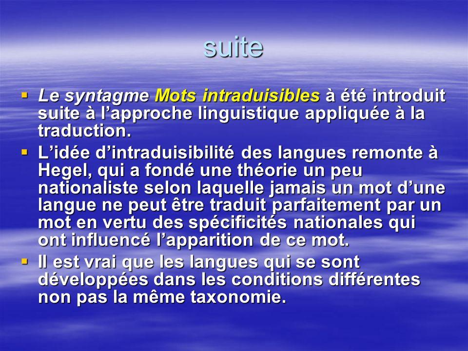suite Le syntagme Mots intraduisibles à été introduit suite à l'approche linguistique appliquée à la traduction.