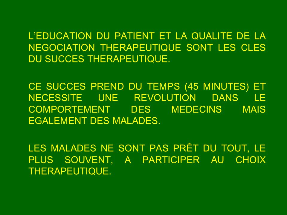 L'EDUCATION DU PATIENT ET LA QUALITE DE LA NEGOCIATION THERAPEUTIQUE SONT LES CLES DU SUCCES THERAPEUTIQUE.