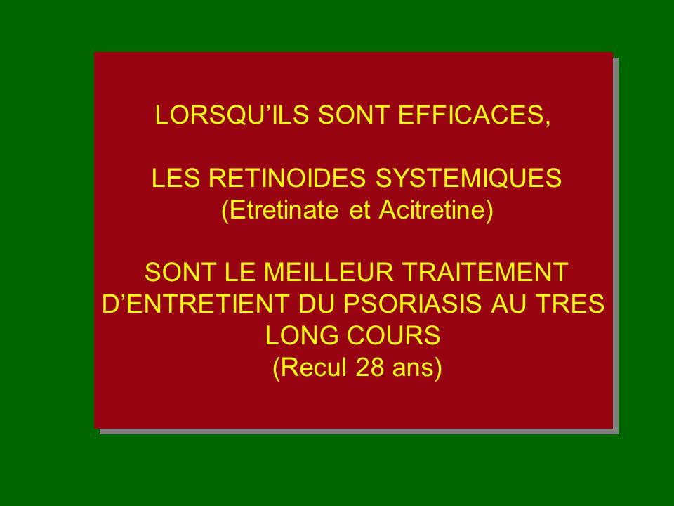 LORSQU'ILS SONT EFFICACES, LES RETINOIDES SYSTEMIQUES (Etretinate et Acitretine) SONT LE MEILLEUR TRAITEMENT D'ENTRETIENT DU PSORIASIS AU TRES LONG COURS (Recul 28 ans)