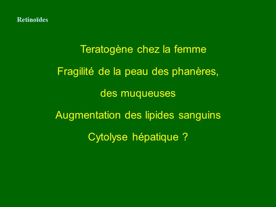 Teratogène chez la femme Fragilité de la peau des phanères,
