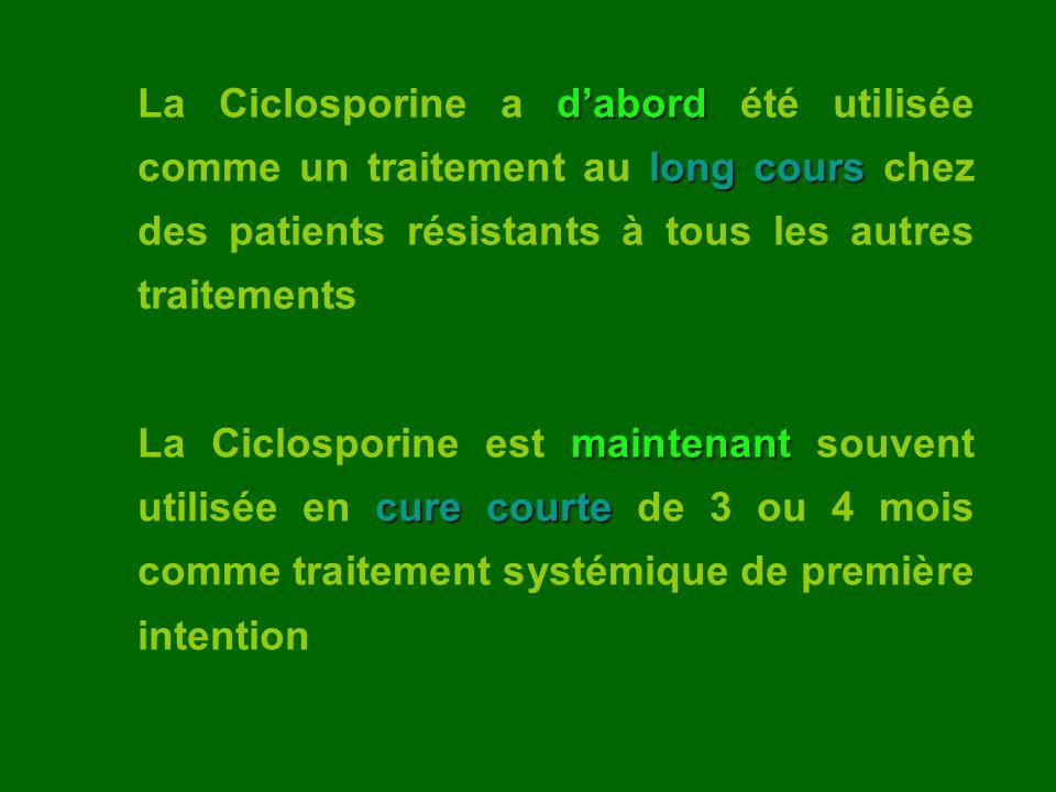La Ciclosporine a d'abord été utilisée comme un traitement au long cours chez des patients résistants à tous les autres traitements