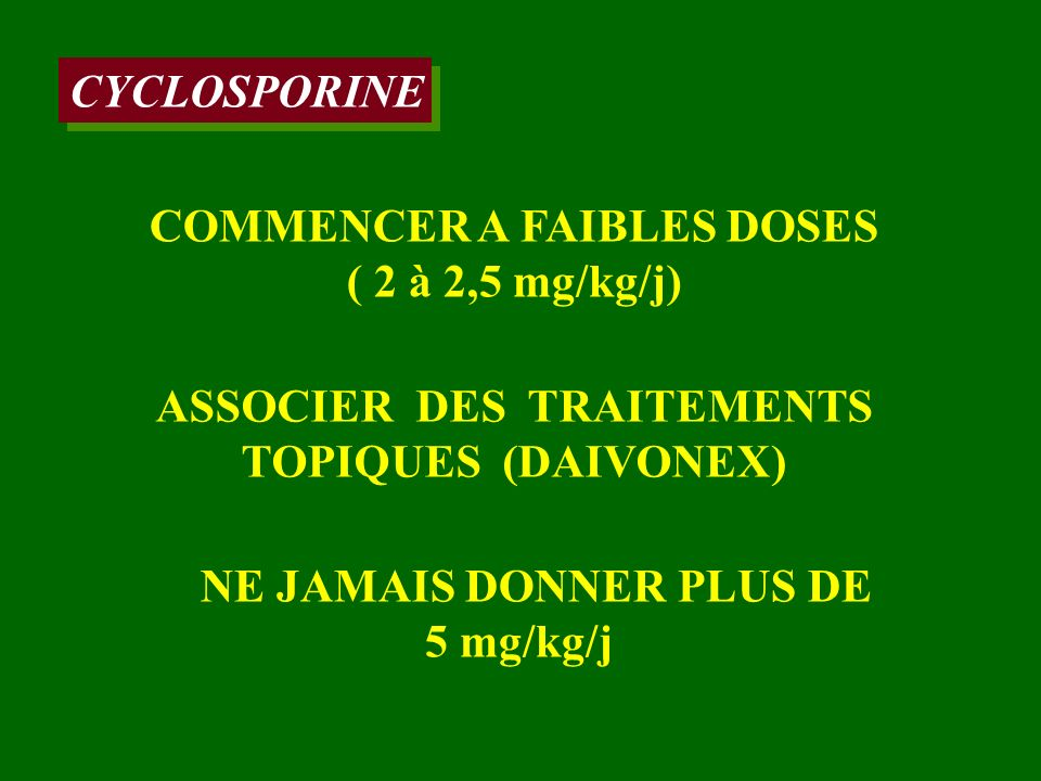 COMMENCER A FAIBLES DOSES ( 2 à 2,5 mg/kg/j)