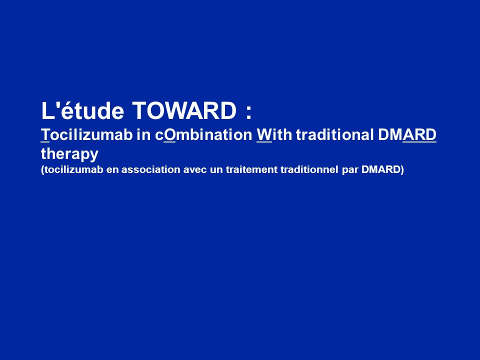 L étude TOWARD : Tocilizumab in cOmbination With traditional DMARD therapy (tocilizumab en association avec un traitement traditionnel par DMARD)
