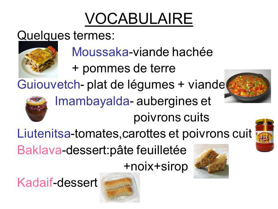 VOCABULAIRE Quelques termes: Moussaka-viande hachée + pommes de terre