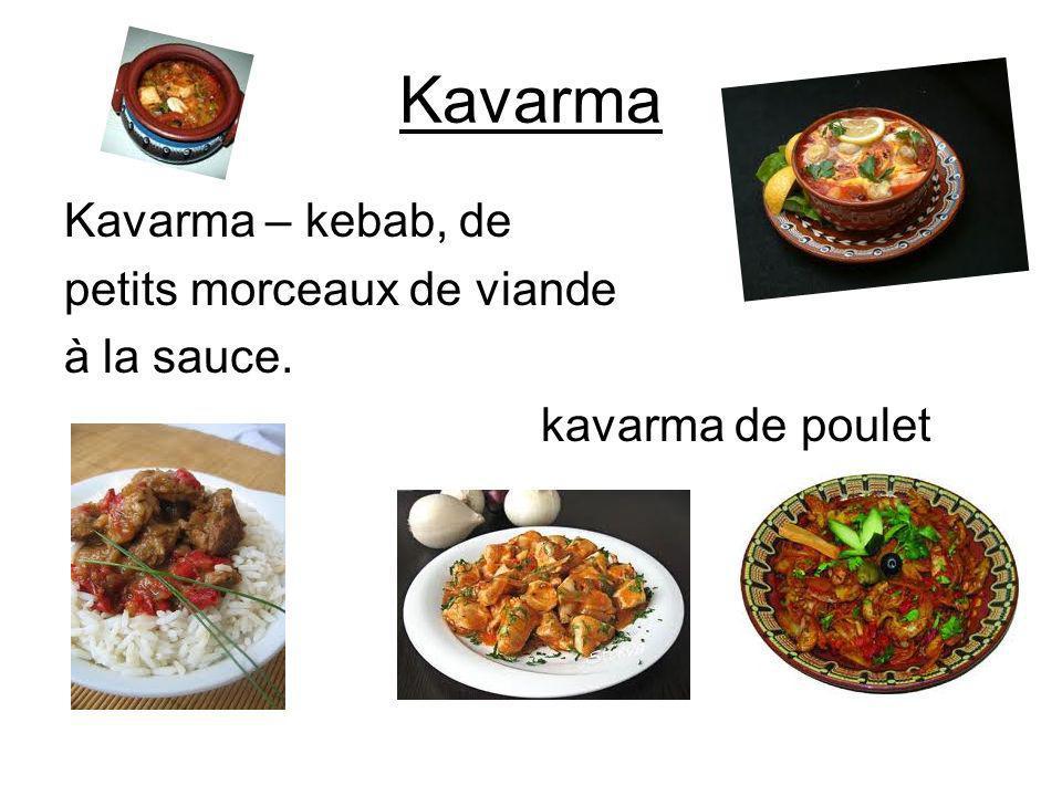 Kavarma Kavarma – kebab, de petits morceaux de viande à la sauce.