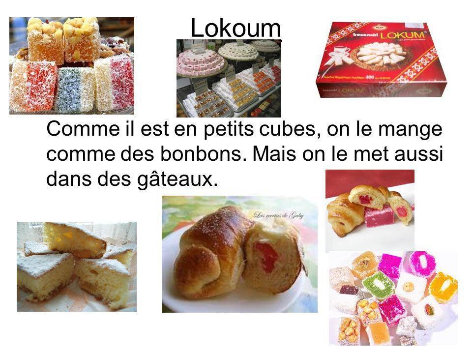 Lokoum Comme il est en petits cubes, on le mange comme des bonbons.