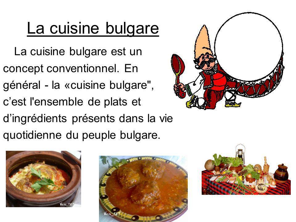La cuisine bulgare La cuisine bulgare est un concept conventionnel. En