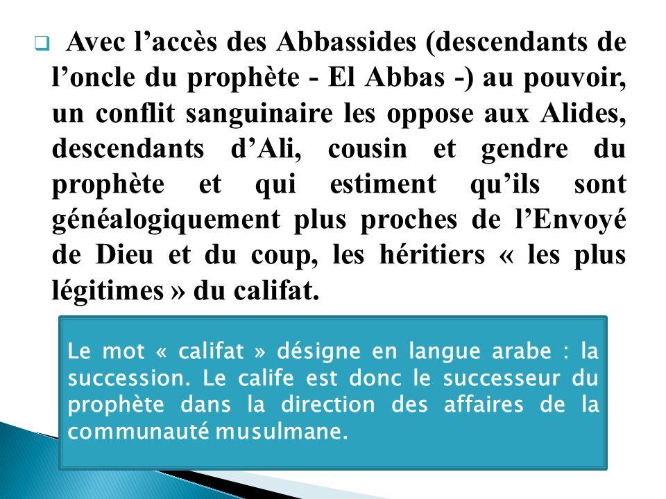 Avec l'accès des Abbassides (descendants de l'oncle du prophète - El Abbas -) au pouvoir, un conflit sanguinaire les oppose aux Alides, descendants d'Ali, cousin et gendre du prophète et qui estiment qu'ils sont généalogiquement plus proches de l'Envoyé de Dieu et du coup, les héritiers « les plus légitimes » du califat.