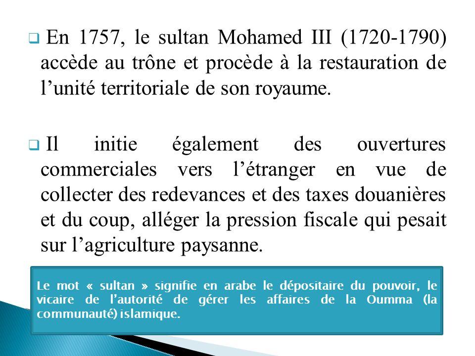En 1757, le sultan Mohamed III (1720-1790) accède au trône et procède à la restauration de l'unité territoriale de son royaume.