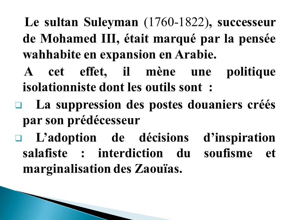 Le sultan Suleyman (1760-1822), successeur de Mohamed III, était marqué par la pensée wahhabite en expansion en Arabie.