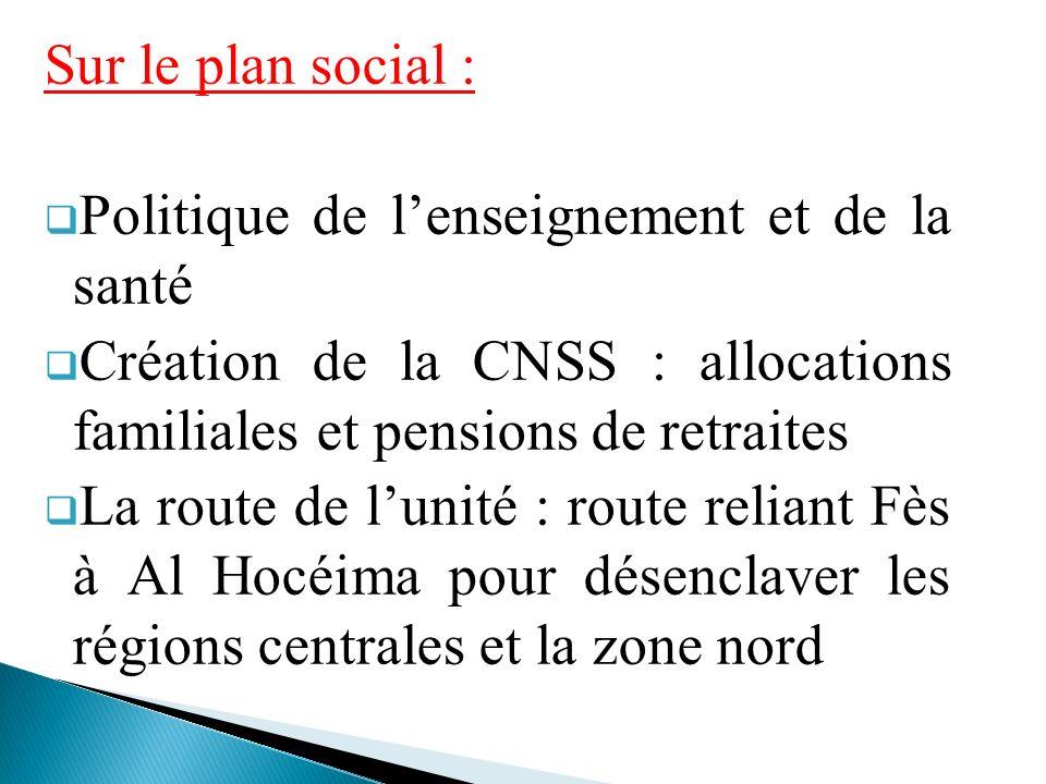 Sur le plan social : Politique de l'enseignement et de la santé. Création de la CNSS : allocations familiales et pensions de retraites.