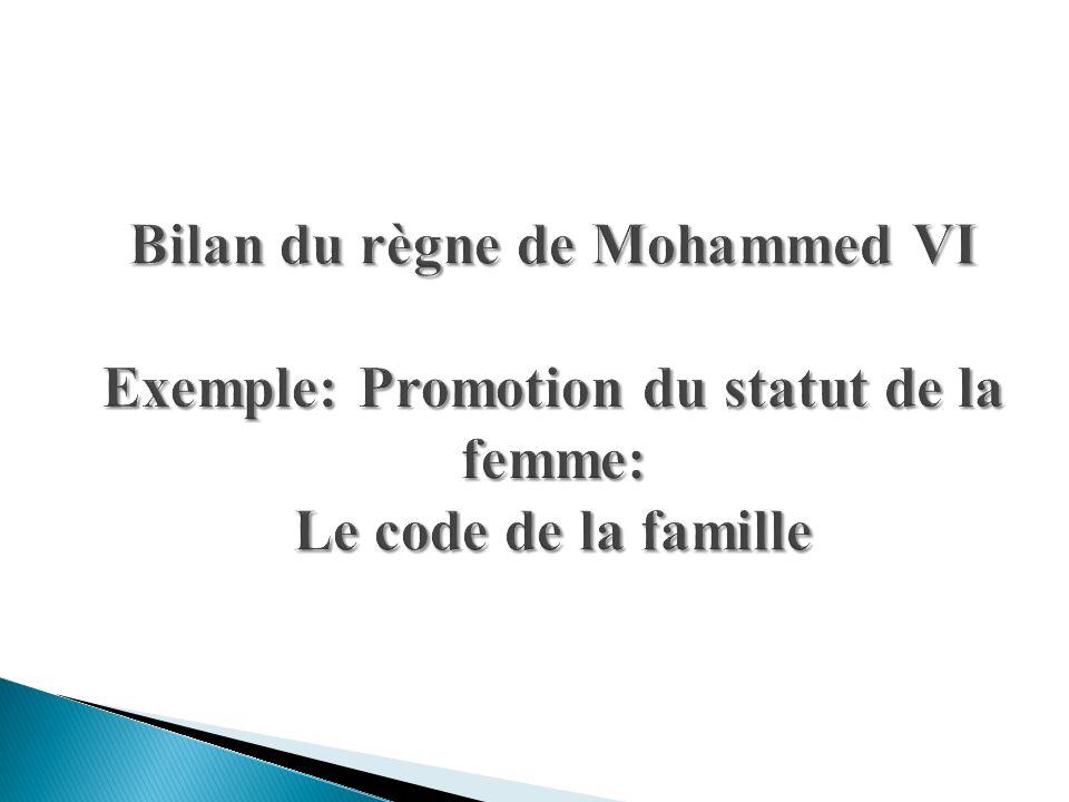 Bilan du règne de Mohammed VI Exemple: Promotion du statut de la femme: Le code de la famille