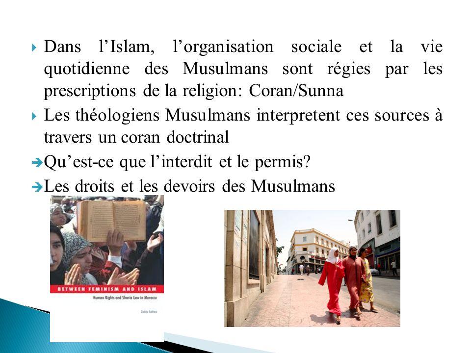 Dans l'Islam, l'organisation sociale et la vie quotidienne des Musulmans sont régies par les prescriptions de la religion: Coran/Sunna