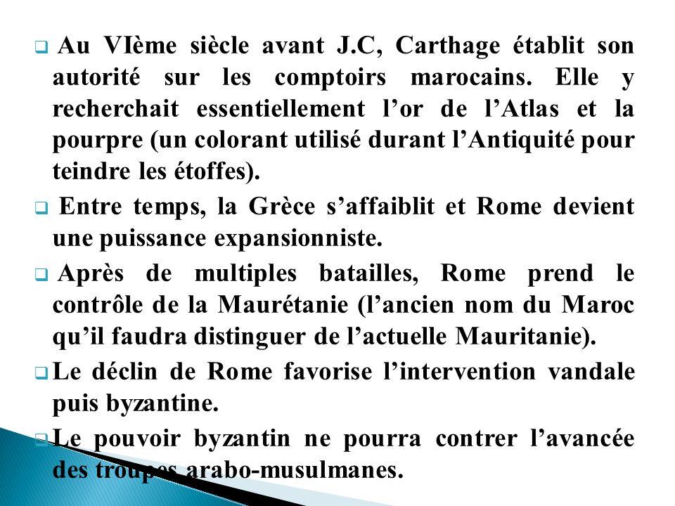 Au VIème siècle avant J.C, Carthage établit son autorité sur les comptoirs marocains. Elle y recherchait essentiellement l'or de l'Atlas et la pourpre (un colorant utilisé durant l'Antiquité pour teindre les étoffes).