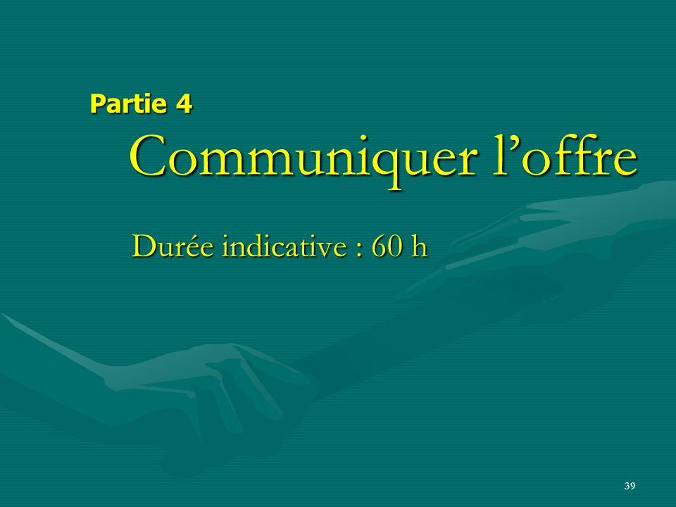 Partie 4 Communiquer l'offre Durée indicative : 60 h
