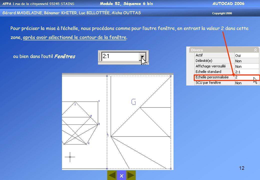 Pour préciser la mise à l'échelle, nous procédons comme pour l'autre fenêtre, en entrant la valeur 2 dans cette zone, après avoir sélectionné le contour de la fenêtre.
