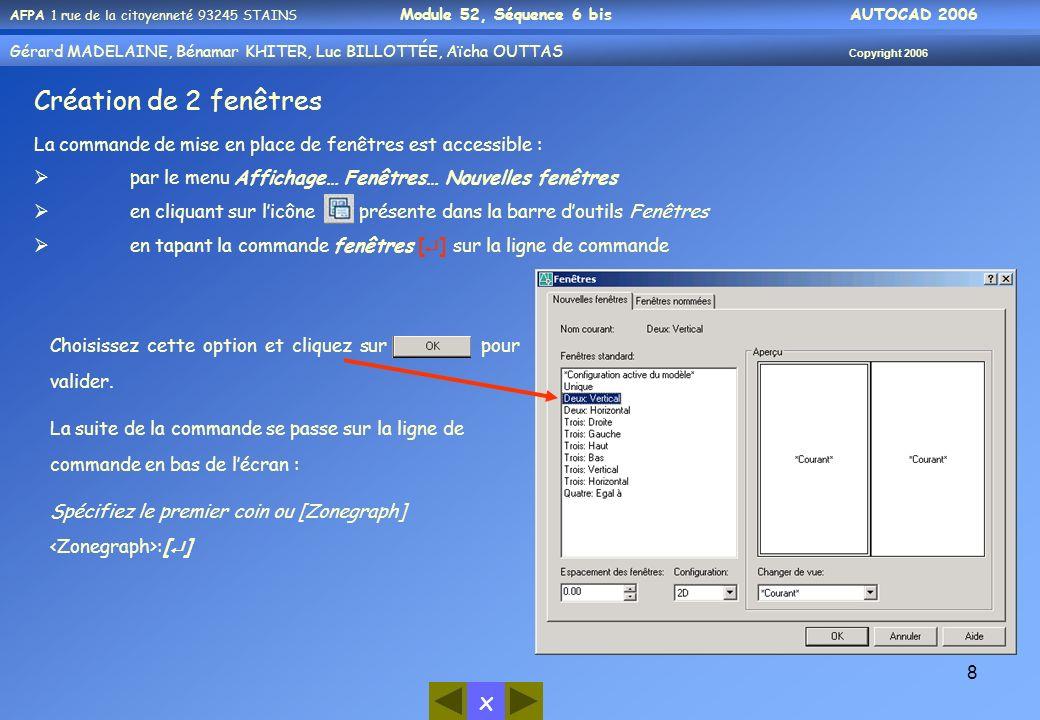 Création de 2 fenêtres La commande de mise en place de fenêtres est accessible : par le menu Affichage… Fenêtres… Nouvelles fenêtres.