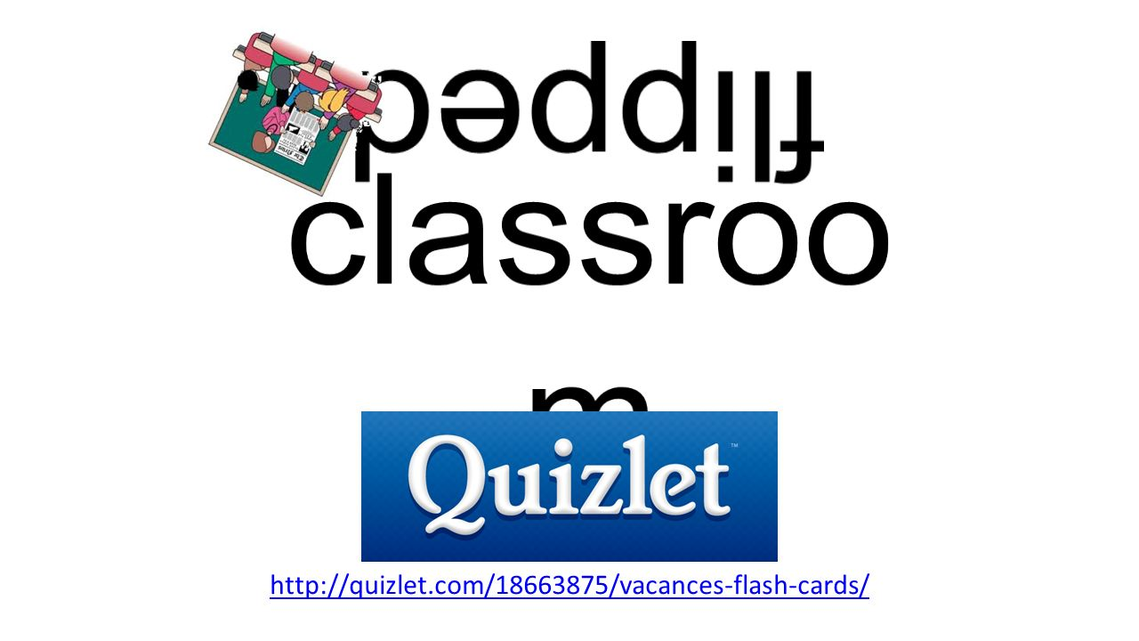 flipped classroom http://quizlet.com/18663875/vacances-flash-cards/