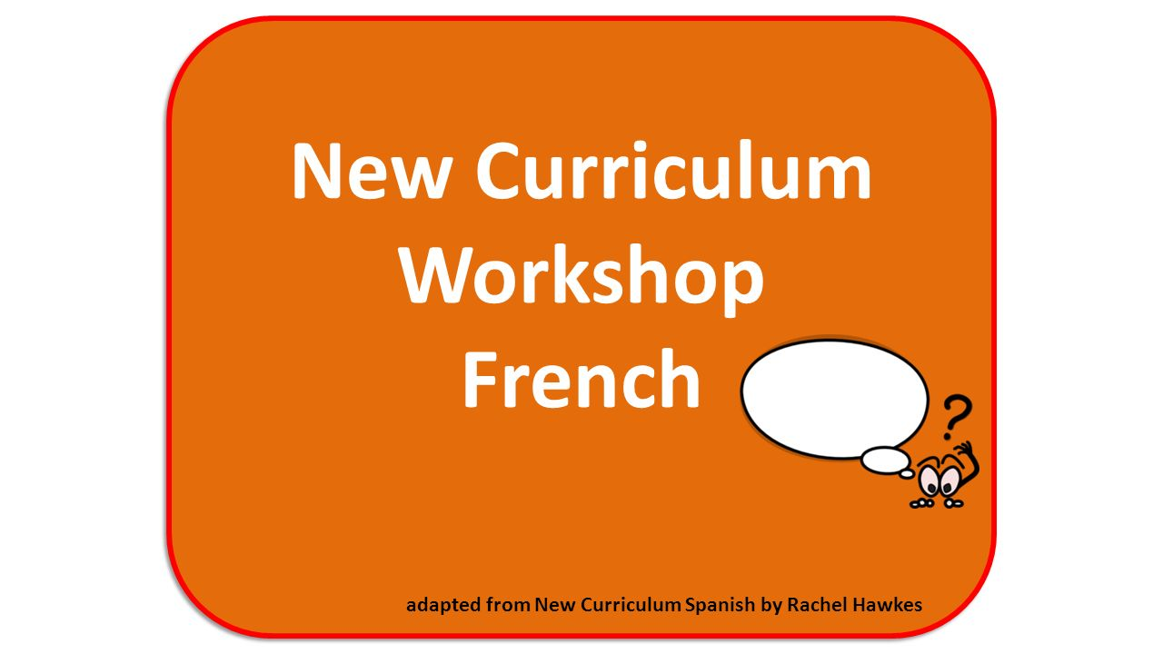 New Curriculum Workshop French