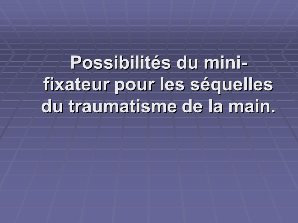 Possibilités du mini-fixateur pour les séquelles du traumatisme de la main.