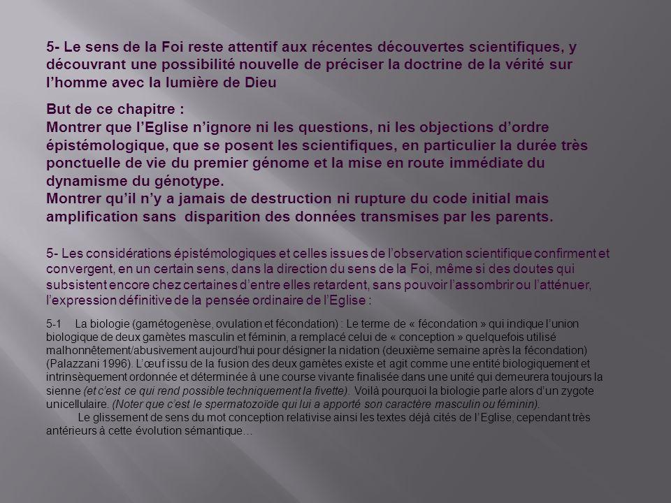 5- Le sens de la Foi reste attentif aux récentes découvertes scientifiques, y découvrant une possibilité nouvelle de préciser la doctrine de la vérité sur l'homme avec la lumière de Dieu