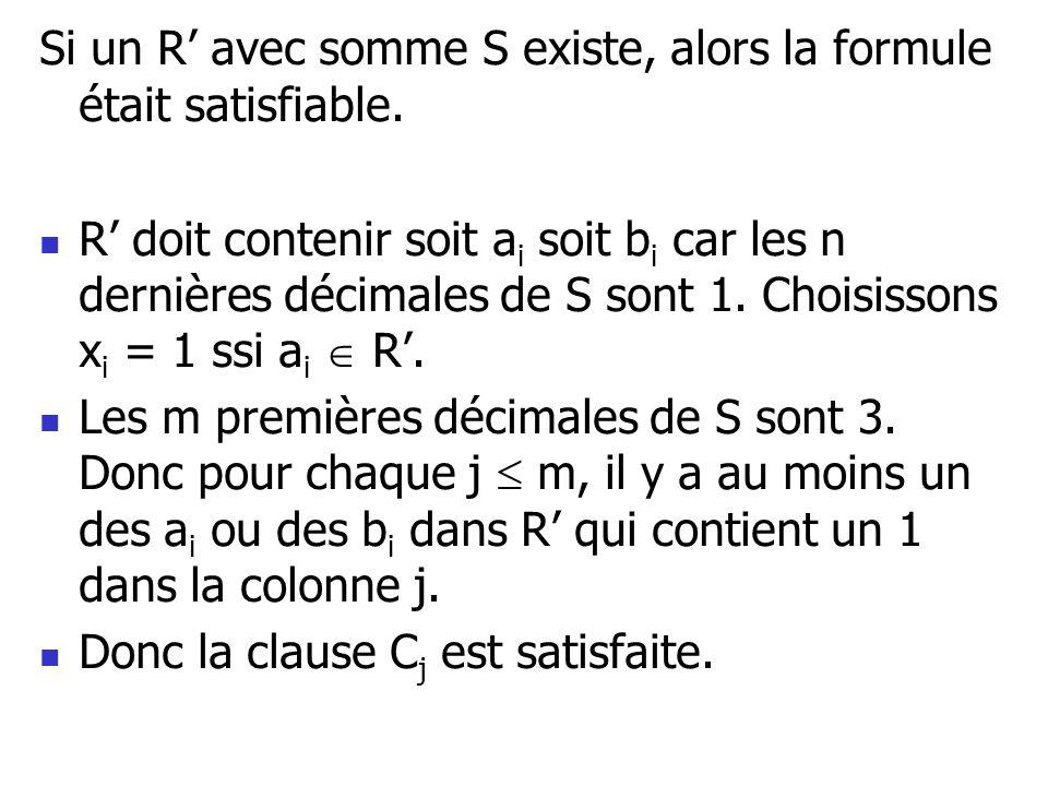 Si un R' avec somme S existe, alors la formule était satisfiable.