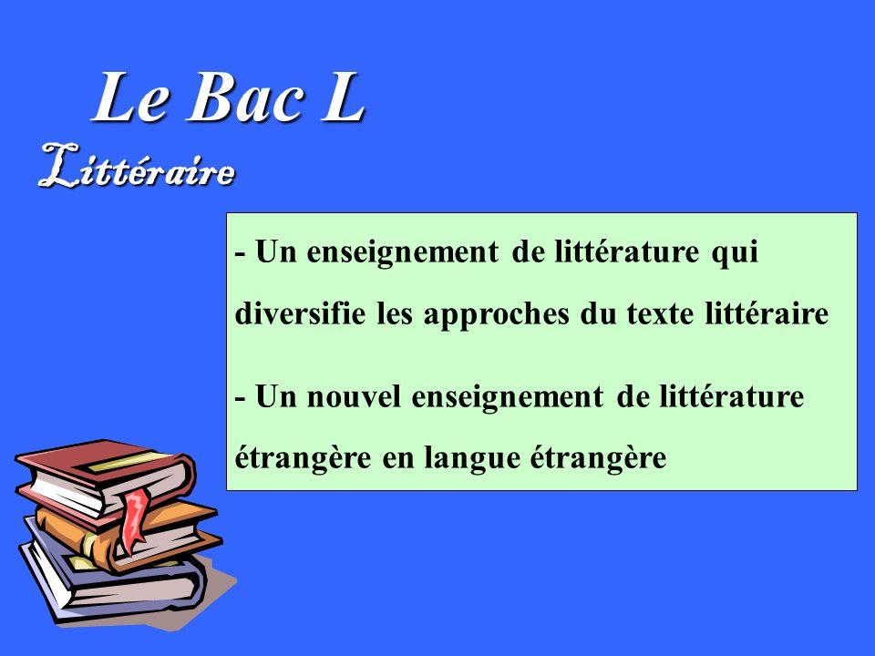 Le Bac L Littéraire. - Un enseignement de littérature qui diversifie les approches du texte littéraire.