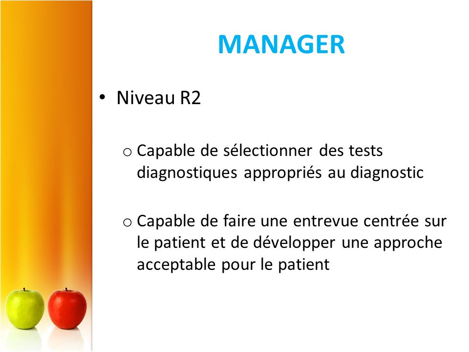 MANAGER Niveau R2. Capable de sélectionner des tests diagnostiques appropriés au diagnostic.