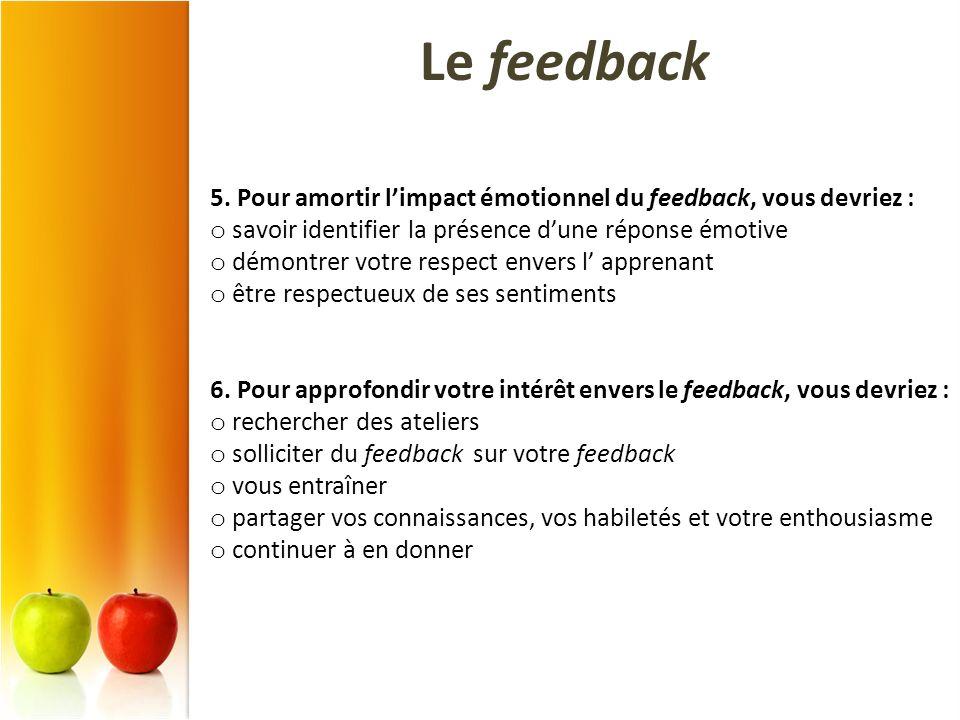 Le feedback 5. Pour amortir l'impact émotionnel du feedback, vous devriez : savoir identifier la présence d'une réponse émotive.