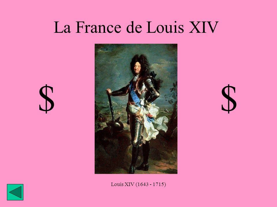 La France de Louis XIV $ $ Louis XIV (1643 - 1715)