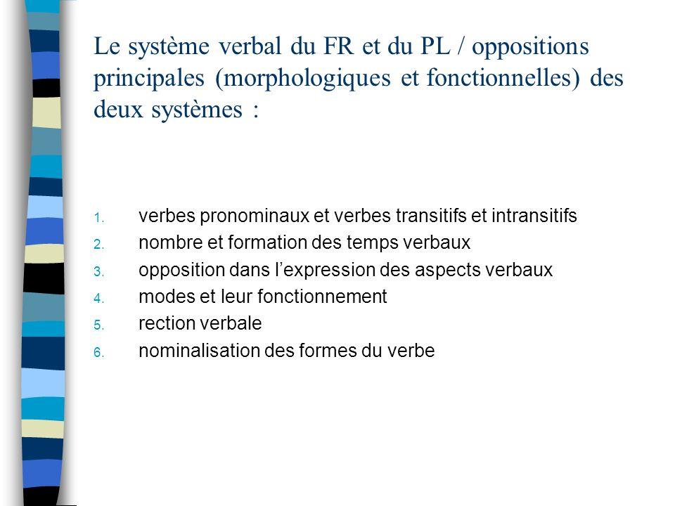 Le système verbal du FR et du PL / oppositions principales (morphologiques et fonctionnelles) des deux systèmes :