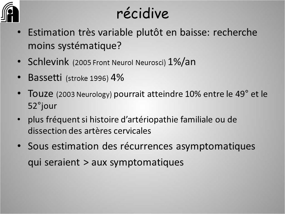 récidive Estimation très variable plutôt en baisse: recherche moins systématique Schlevink (2005 Front Neurol Neurosci) 1%/an.
