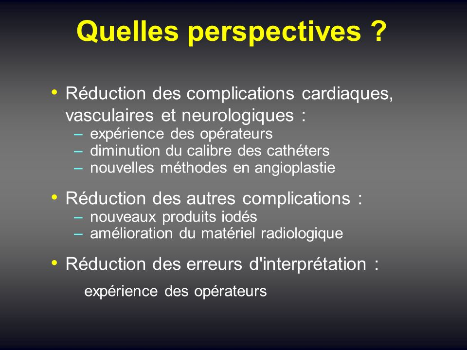 Quelles perspectives Réduction des complications cardiaques, vasculaires et neurologiques : expérience des opérateurs.