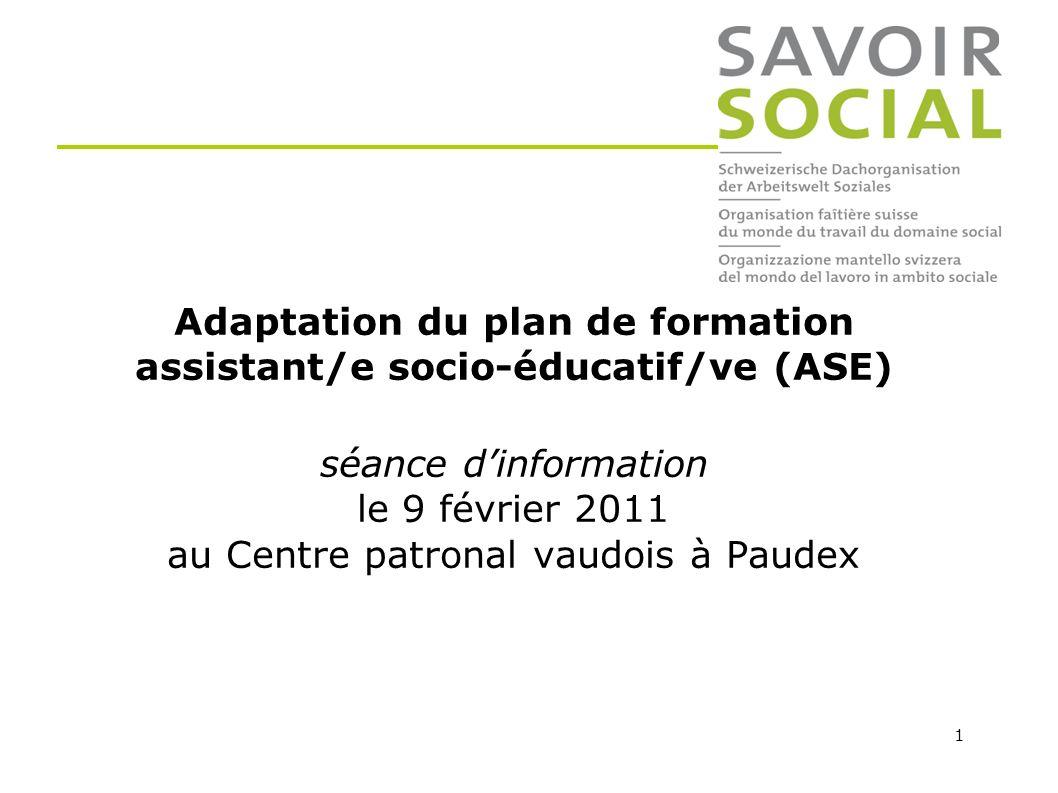 Adaptation du plan de formation assistant/e socio-éducatif/ve (ASE) séance d'information le 9 février 2011 au Centre patronal vaudois à Paudex