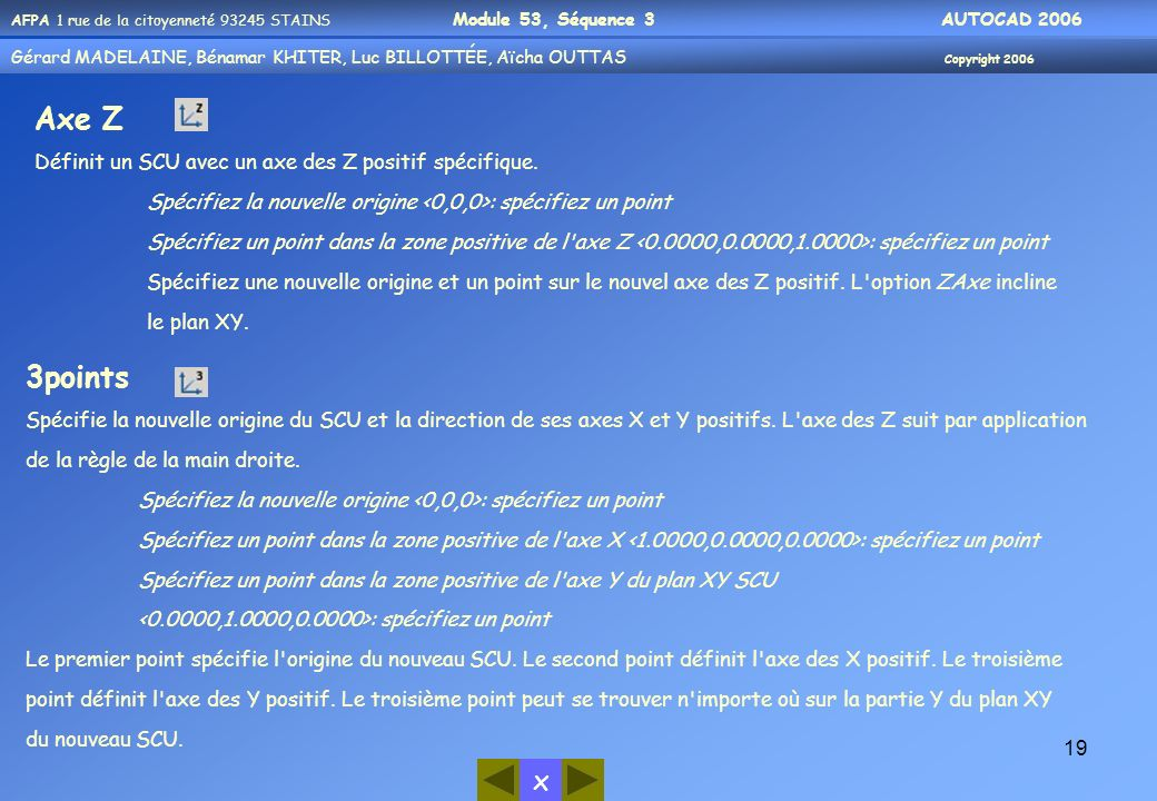 Axe Z 3points Définit un SCU avec un axe des Z positif spécifique.
