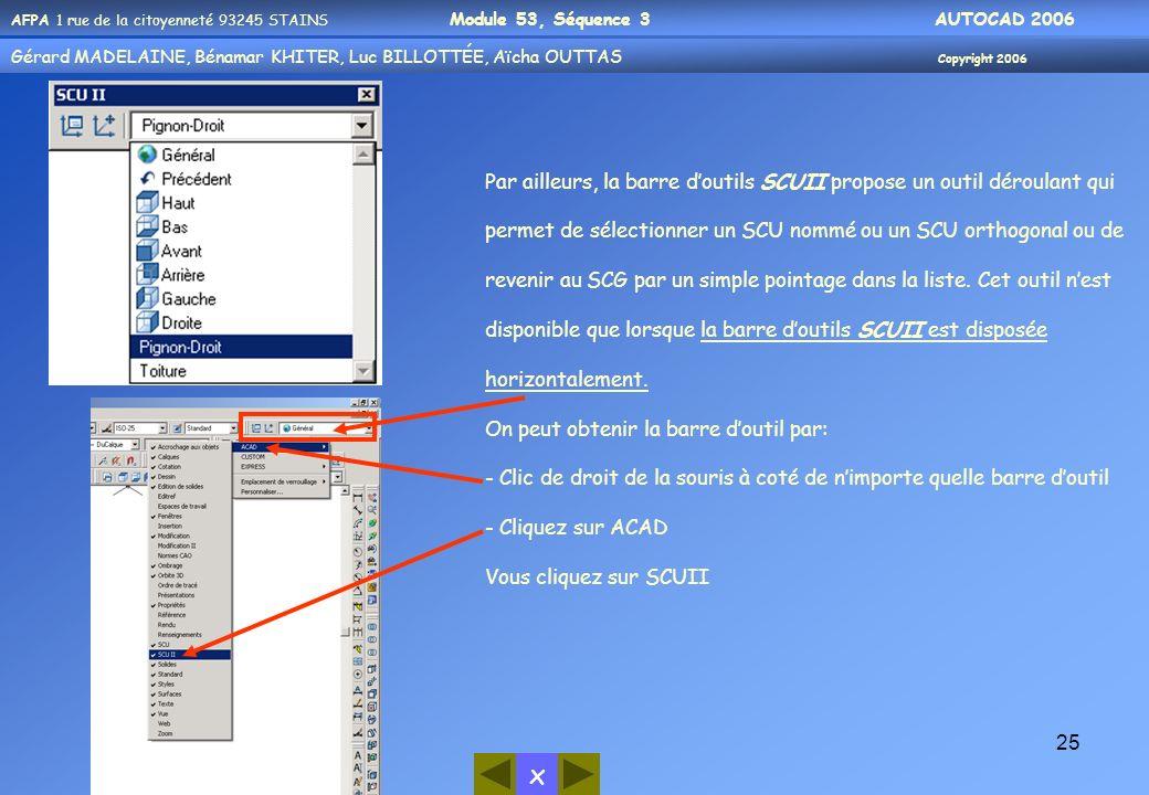 Par ailleurs, la barre d'outils SCUII propose un outil déroulant qui permet de sélectionner un SCU nommé ou un SCU orthogonal ou de revenir au SCG par un simple pointage dans la liste. Cet outil n'est disponible que lorsque la barre d'outils SCUII est disposée horizontalement.