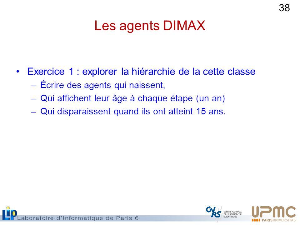 Les agents DIMAX Exercice 1 : explorer la hiérarchie de la cette classe. Écrire des agents qui naissent,