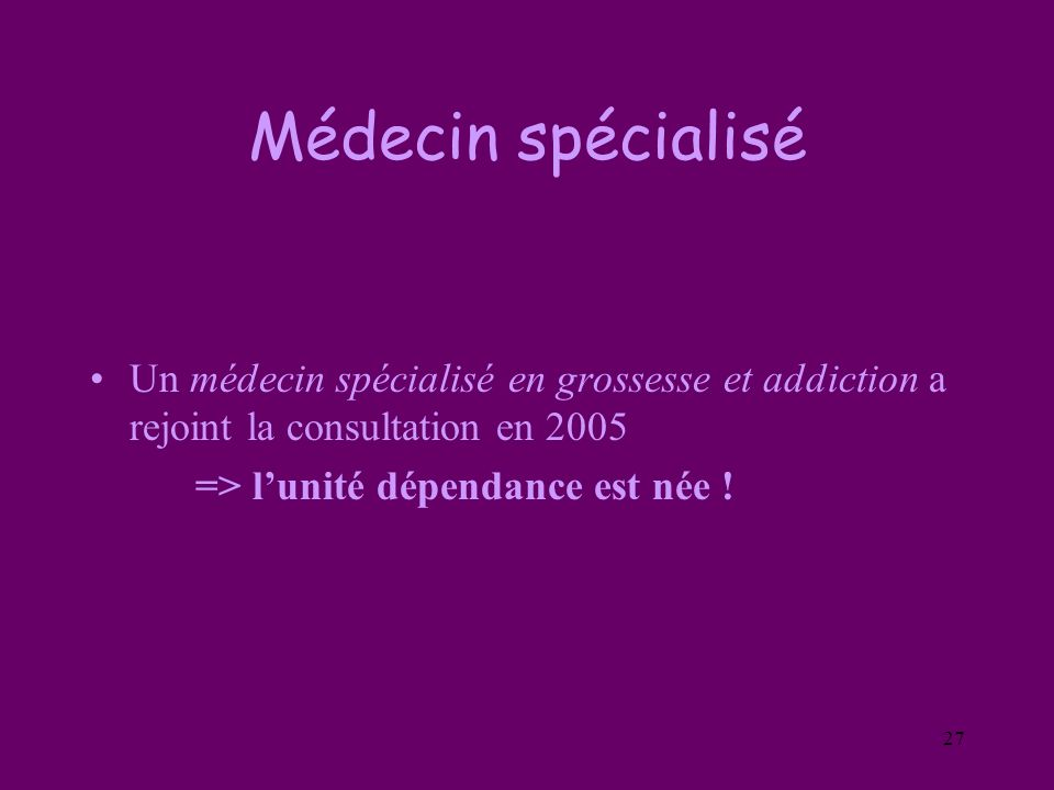 Médecin spécialisé Un médecin spécialisé en grossesse et addiction a rejoint la consultation en 2005.