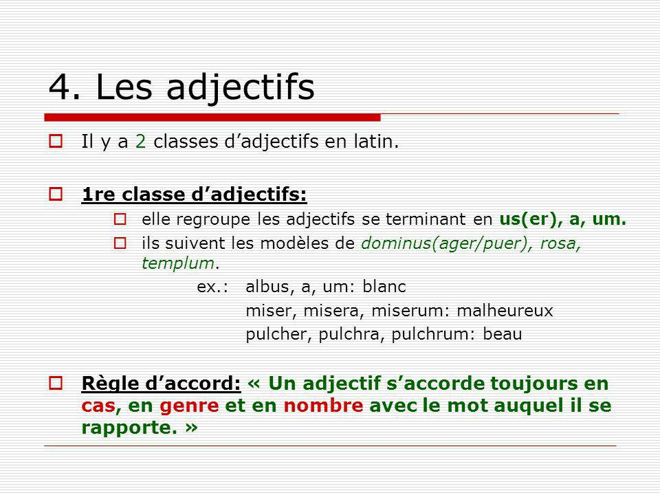 4. Les adjectifs Il y a 2 classes d'adjectifs en latin.