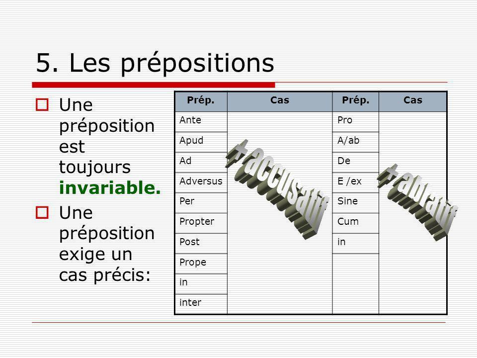 5. Les prépositions Une préposition est toujours invariable.