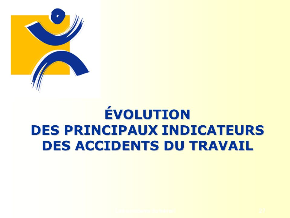 ÉVOLUTION DES PRINCIPAUX INDICATEURS DES ACCIDENTS DU TRAVAIL