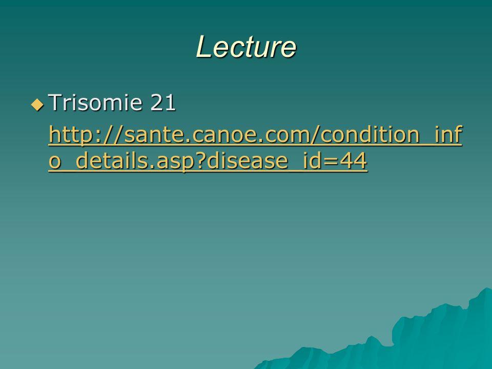 Lecture Trisomie 21 http://sante.canoe.com/condition_info_details.asp disease_id=44