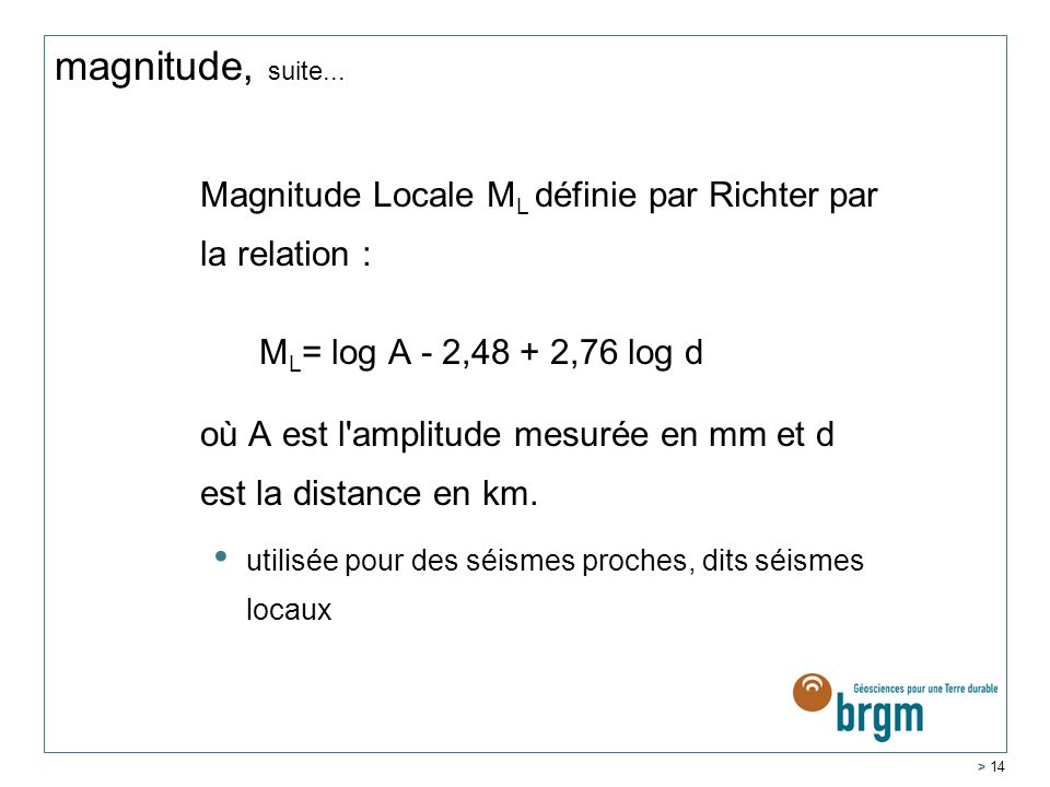 magnitude, suite... ML= log A - 2,48 + 2,76 log d